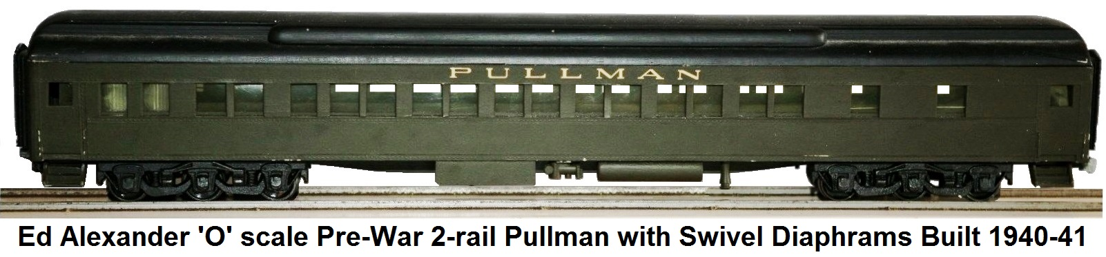 Ed Alexander Pre-war 'O' scale 2-rail Pullman with Swivel Diamphrams Built 1940-41