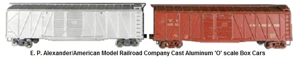 E. P. Alexander/American Model Railways Company 'O' scale aluminum cast Box Cars for 2-rail