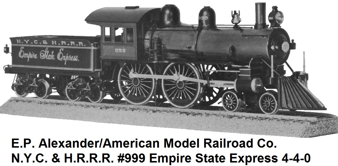 E.P. Alexander/American Model Railways Company 'O' scale N.Y.C. & H.R. R.R. #999 Empire State Express 4-4-0