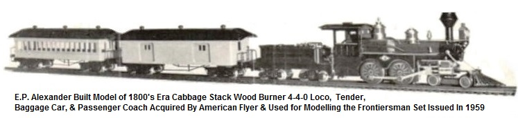 E.P. Alexander/American Model Railways Company 4-4-0 Wood Buner Loco, Tender, Baggage and Passenger coach consist acquired by American Flyer to Model the Frontiersman Set