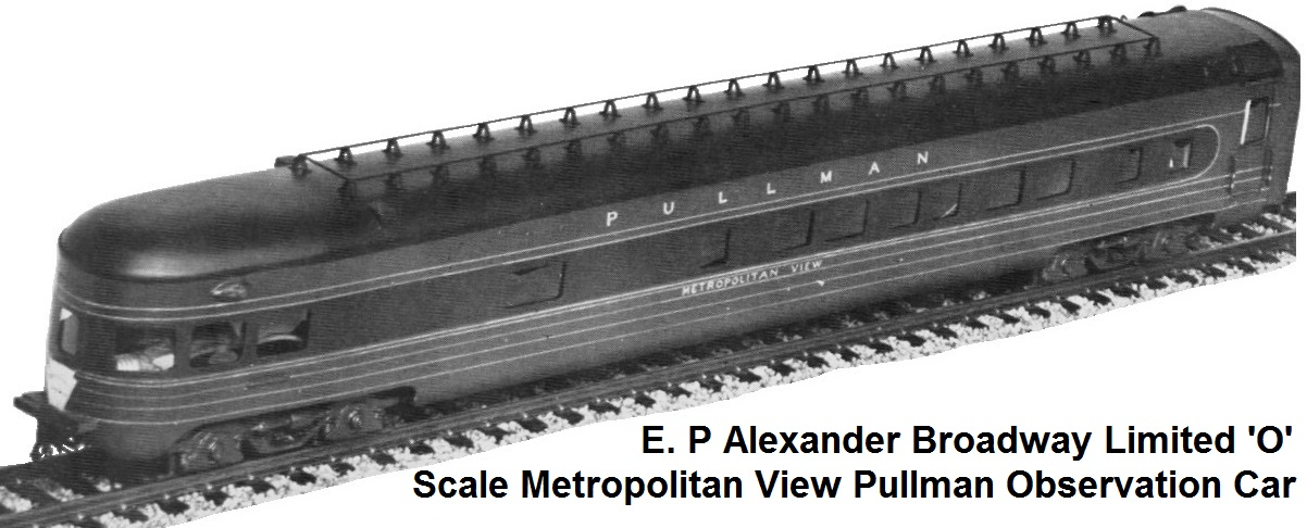 Ed Alexander 'O' scale Broadway Limited Metropolitan View Pullman Observation Car