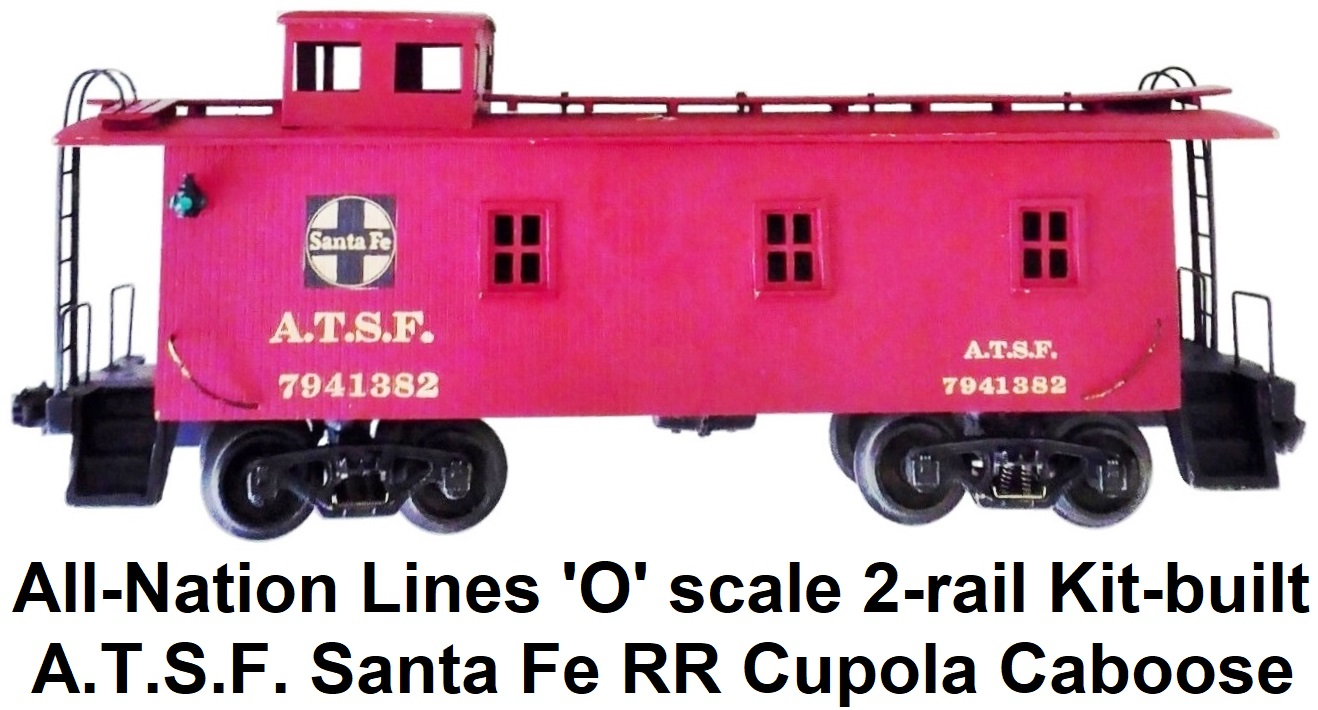All-Nation 'O' scale 2-rail Kit-built A.T.S.F. Santa Fe RR Cupola Caboose