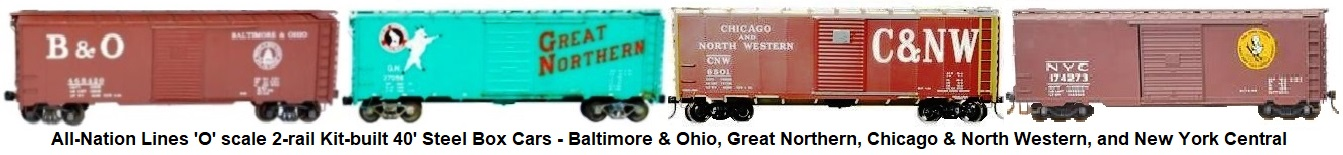 All-Nation 'O' scale 2-rail Kit-built 40' Steel Box Cars - Baltimore & Ohio, Great Northern, Chicago & North Western and New York Central