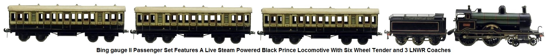 Bing gauge II set features a steam powered loco Black Prince with six wheel tender and 3 LNWR passenger coaches