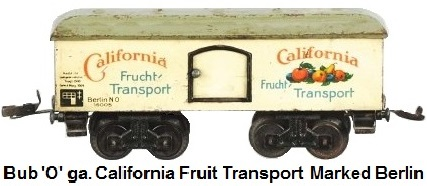 Bub 'O' gauge #16005 California Fruit boxcar marked Berlin made 1934