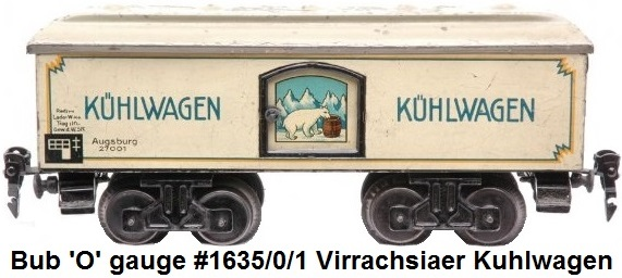 Bub 'O' gauge prewar #1635/0/1 Virrachsiaer four-axle Kuhlwagen refrigerator car marked Augsburg