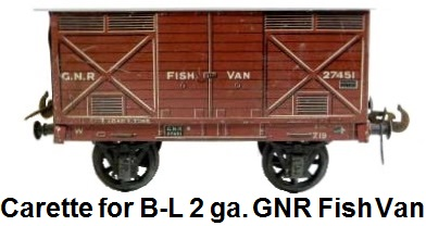 Carette for Bassett-Lowke 2 gauge Great Northern Railway Fish Van