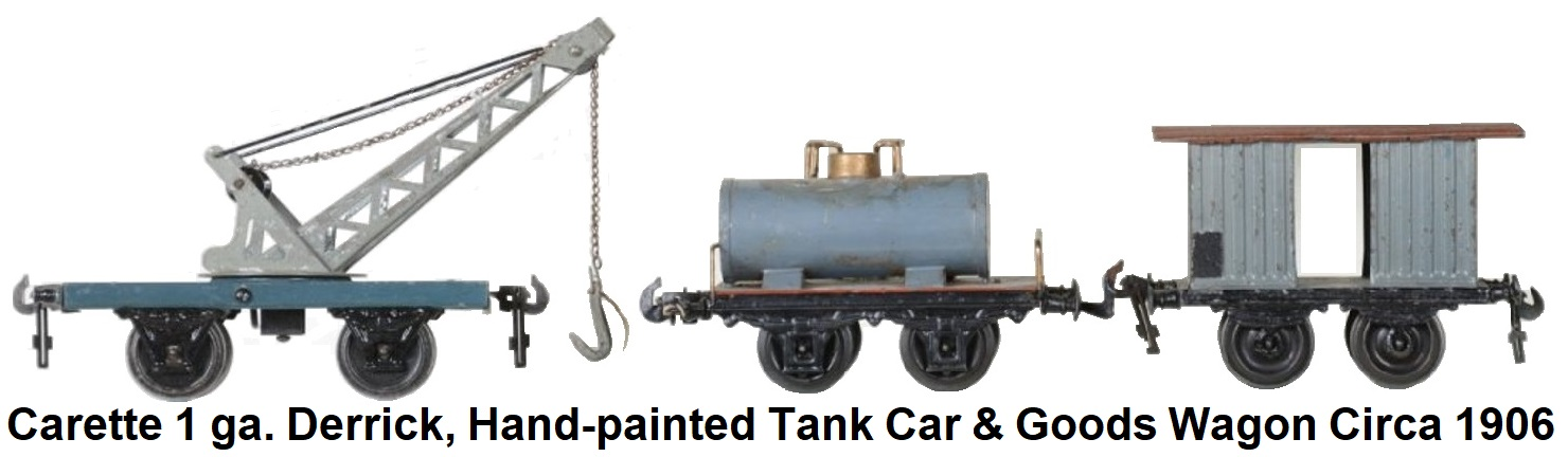 Carette 1 gauge Circa 1906 derrick, hand-painted tank car & goods wagon
