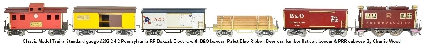 Classic Model trains Standard gauge By Charlie Wood #202 4-4-4 PRR boxcab electric with B&O boxcar, Pabst Blue Ribbon beer car, lumber flat car, boxcar & PRR caboose