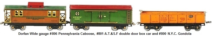 Dorfan Wide gauge #806 Pennsylvania Caboose, #801 A.T.&S.F. double door boxcar and #800 N.Y.C. Gondola