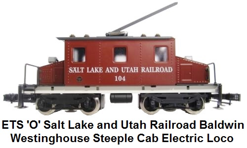 ETS 'O' gauge Salt Lake and Utah Railroad Baldwin Westinghouse Steeple Cab 211 B Electric Loco