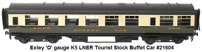 Exley 'O' gauge K5 LNER Tourist Stock Buffet Car running number 21604