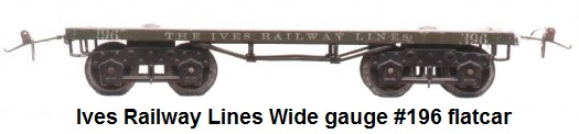 Ives Wide gauge #196 flat car