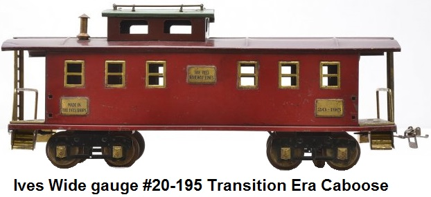 Ives Wide gauge #20-195 transition dark red caboose with maroon roof, blue-green cupola roof, brass trim and journals AF body with Ives trucks and plates