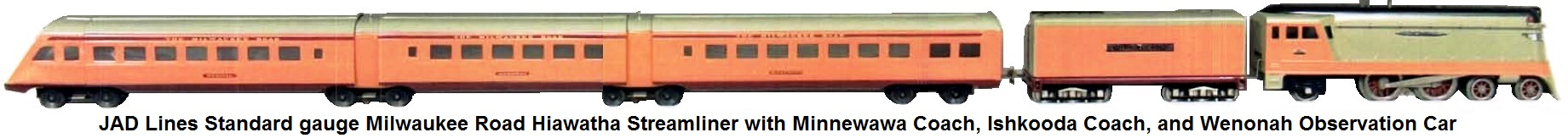 JAD Lines Standard gauge Milwaukee Road Hiawatha Streamliner with 3-car articulated passenger set featuring the Minnewawa coach, Ishkooda coach, and Wenonah observation