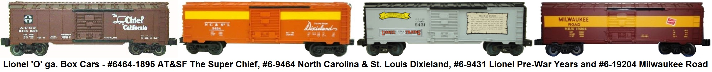 Lionel 'O' gauge #6464-1895 AT&SF The Super Chief, #6-9464 North Carolina & St. Louis Dixieland, #6-9431 Lionel Pre-war Years and #6-19204 Milwaukee Road Box Cars