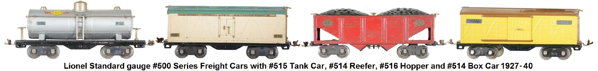 Lionel #500 series Standard gauge freights includes #515 tank car from 1927, #514 reefer, #516 Hopper, and #514 box car