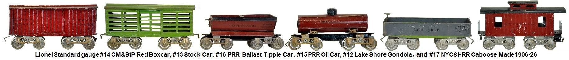 Lionel Standard gauge #14 CM&StP Red Boxcar, #13 stock car, #16 PRR ballast tipple car, #15 PRR Oil Tank Car, #12 Lake Shore Gondola, and #17 NYC&HRR Caboose made 1906-26