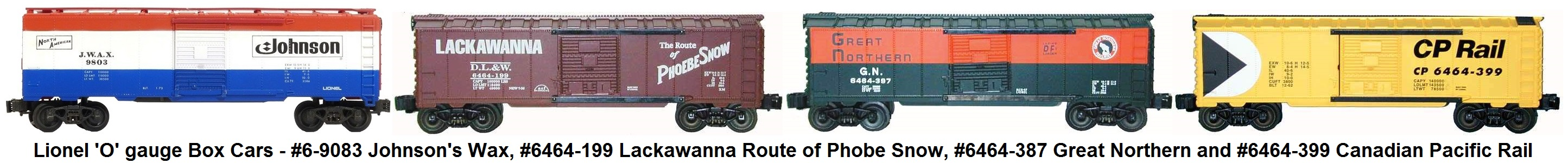 Lionel 'O' gauge #6-9083 Johnson's Wax, #6464-199 Lackawanna Route of Phoebe Snow, #6464-387 Great Northern and #6464-399 Canadian Pacific Rail Box Cars