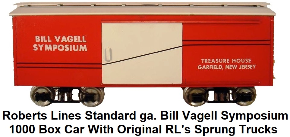 Roberts' Lines Standard gauge #1000 Bill Vagell Symposium Box Car with original RL's sprung trucks