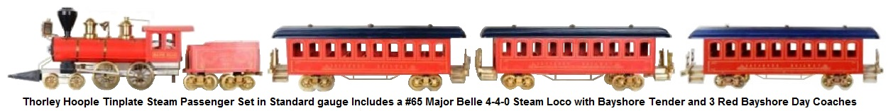 Thorley Hoople Steam Passenger Set in Standard gauge Includes a #65 Major Belle 4-4-0 steam loco with Bayshore tender and 3 day coaches