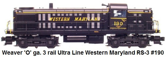 Weaver 'O' gauge 3-rail Ultra Line RS-3 Diesel Loco Western Maryland #190