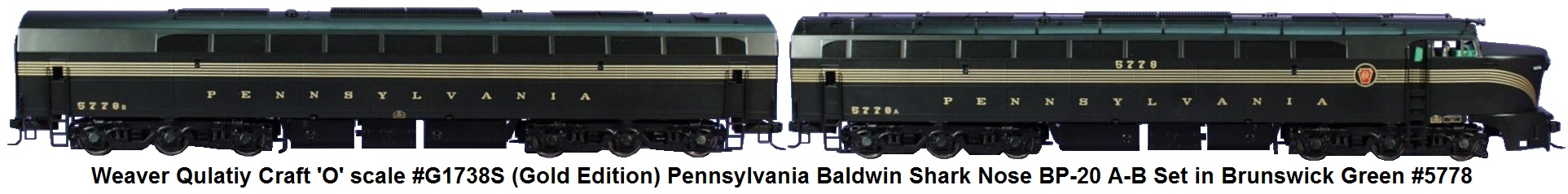 Weaver 'O' scale #G1738S (Gold Edition) Pennsy Baldwin Shark Nose BP-20 A-B Set in Brunswick Green #5778