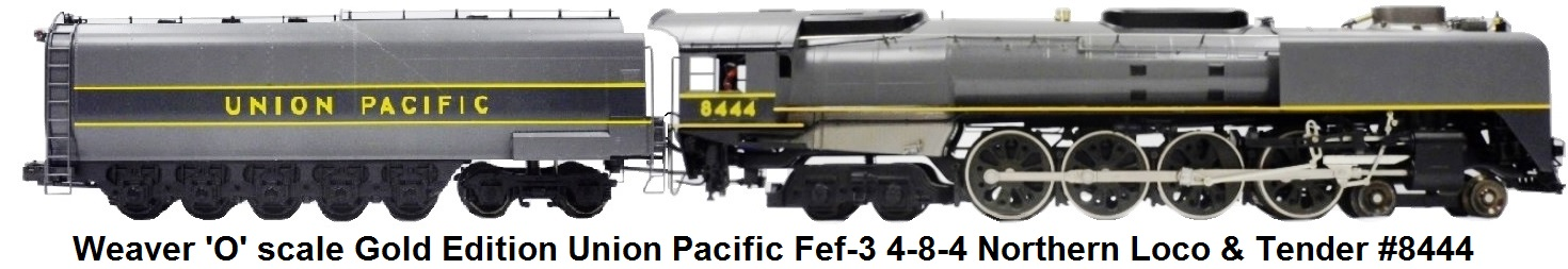 Weaver 'O' scale Gold Edition #8444 Union Pacific Fef-3 4-8-4 Northern Loco & Tender