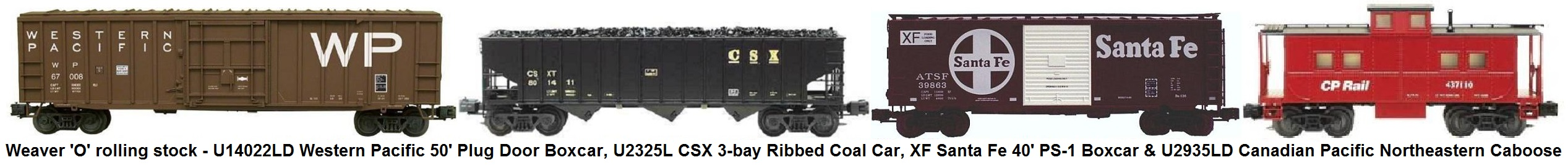 Weaver 'O' gauge rolling stock - Western Pacific U14022LD 50' Plug Door Boxcar, CSX U2325L 3-Bay Ribbed Coal Car, XF SANTA FE 40' PS-1 SD Boxcar and U2935LD CP Northeastern Caboose