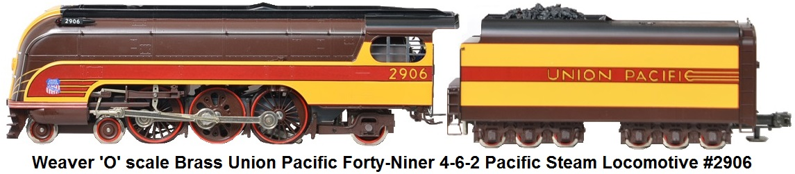 Weaver 'O' scale Brass Union Pacific Forty-Niner 4-6-2 Pacific steam locomotive #2906 and tender